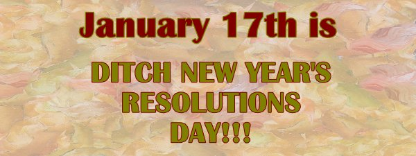 Ditch New Years Resolutions Day