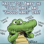 """Toss Away the """"Could Haves"""" and """"Should Haves"""" Day"""