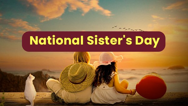 When Is National Sister Day 2022 2023 2024 2025 and Happy National Sister Day